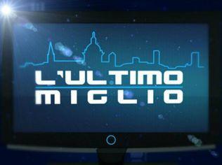 ATTUALITA' - L'ULTIMO MIGLIO