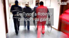 Da Tyson a Robinho, campioni da galera