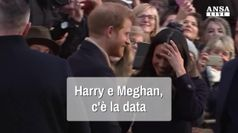 Harry e Meghan, c'e' la data
