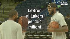 LeBron passa ai Lakers per 154 mln