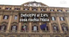 Deficit/Pil al 2,4%: cosa rischia l'Italia
