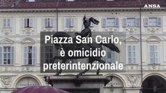 Piazza San Carlo, e' omicidio preterintenzional