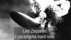 'Led Zeppelin', il paradigma hard rock
