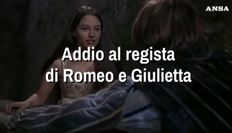 Addio al regista di Romeo e Giulietta