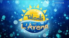 TALENTI NE L'ARENA, puntata del 12/07/2019