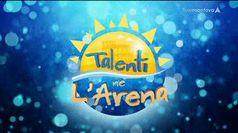 TALENTI NE L'ARENA, puntata del 19/07/2019