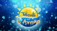 TALENTI NE L'ARENA, puntata del 26/07/2019