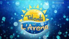 TALENTI NE L'ARENA, puntata del 02/08/2019