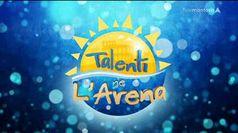 TALENTI NE L'ARENA, puntata del 09/08/2019