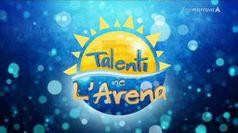 TALENTI NE L'ARENA, puntata del 23/08/2019