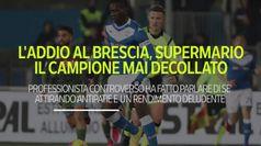 L'addio al Brescia, Super Mario il campione mai decollato