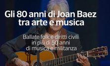 Gli 80 anni di Joan Baez, tra arte e musica